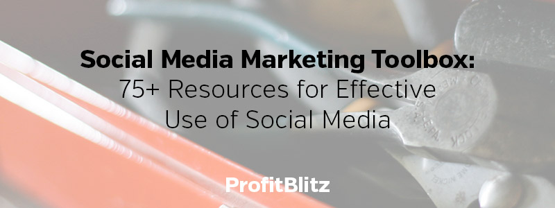 Social Media Marketing Toolbox: 75+ Resources for Effective Use of Social Media