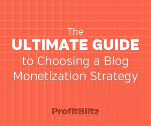 The Ultimate Guide to Choosing a Blog Monetization Strategy