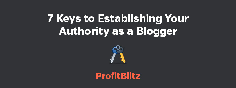 7 Keys to Establishing Your Authority as a Blogger