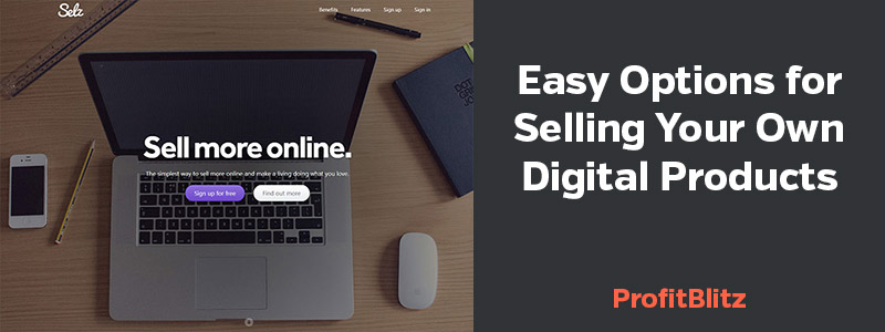 Easy Options for Selling Your Own Digital Products