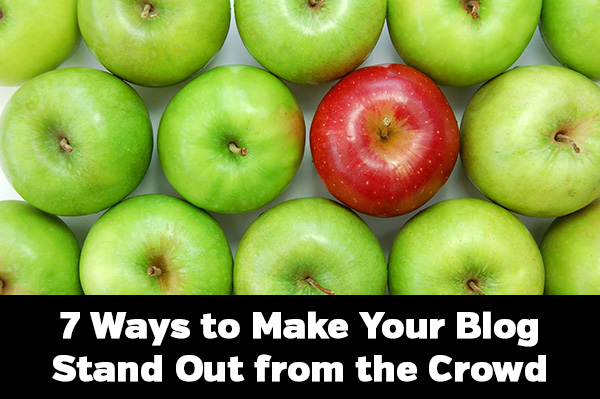 7 Ways to Make Your Blog Stand Out from the Crowd