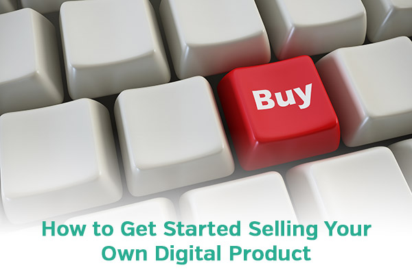How to Get Started Selling Your Own Digital Product