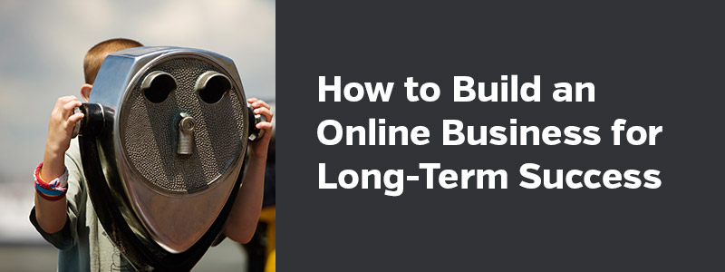 How to Build an Online Business for Long-Term Success