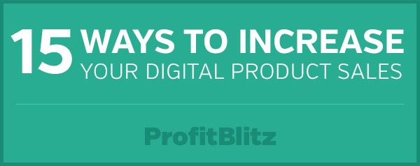 15 Ways to Increase Your Digital Product Sales