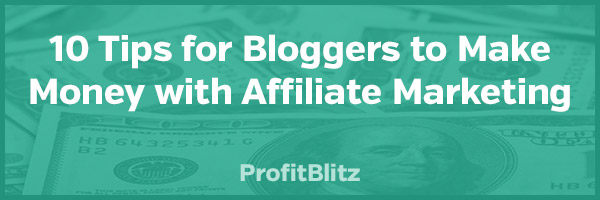 10 Tips for Bloggers to Make Money with Affiliate Marketing