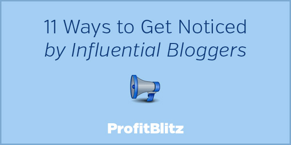 11 Ways to Get Noticed by Influential Bloggers