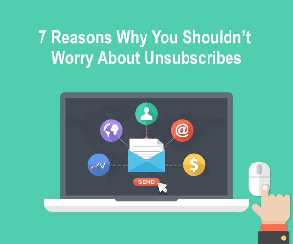 7 Reasons Why You Shouldn't Worry About Unsubscribes