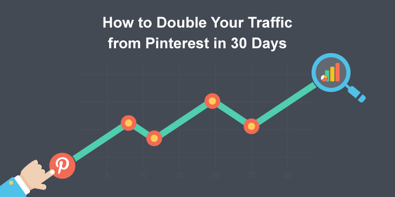 How to Double Your Traffic from Pinterest in 30 Days