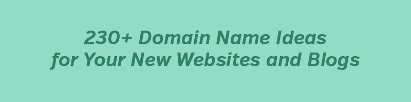 230+ Domain Name Ideas for Your New Websites and Blogs