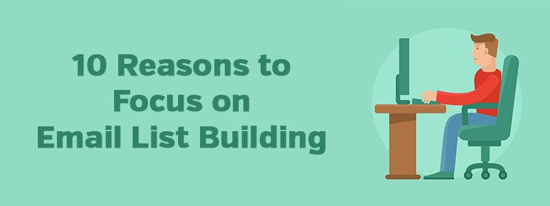 10 Reasons to Focus on Email List Building