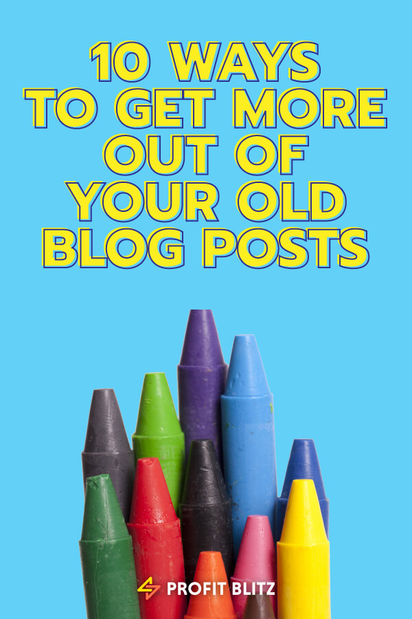 Ways To Get More Out Of Your Old Blog Posts