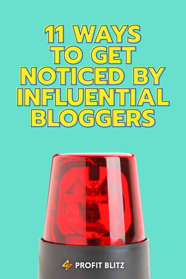 Ways To Get Noticed By Influential Bloggers