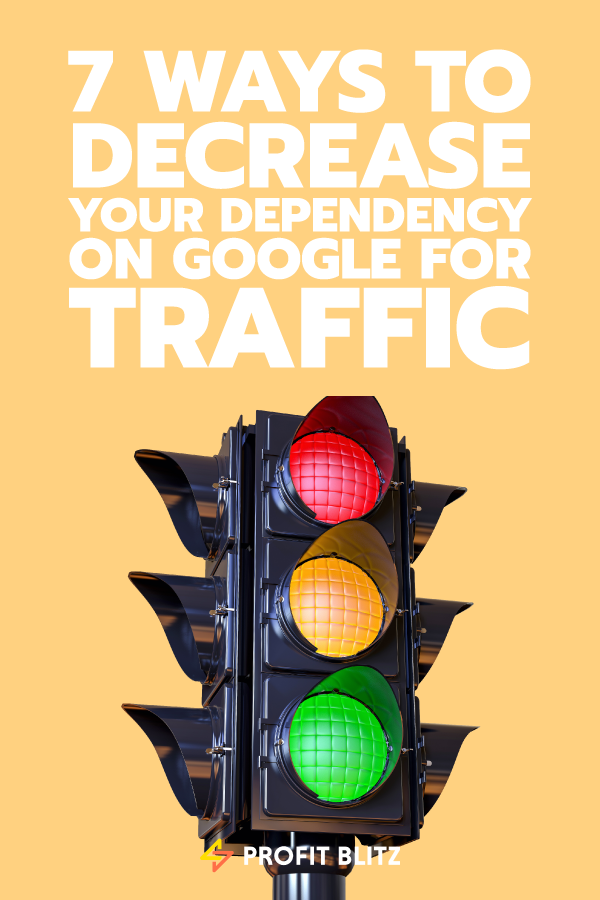 7 Ways To Decrease Your Dependency On Google For Traffic